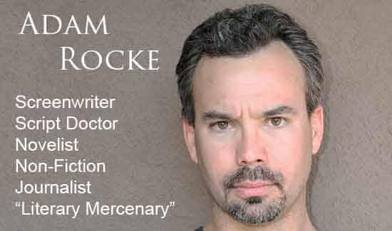 Adam Rocke Screenwriter Script Doctor Novelist Non-Fiction Journalist 550x325